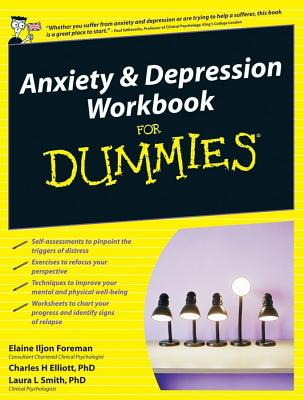 Anxiety & Depression Workbook for Dummies By Foreman, Elaine Iljon/ Elliot, Charles H./ Smith, Laura L.