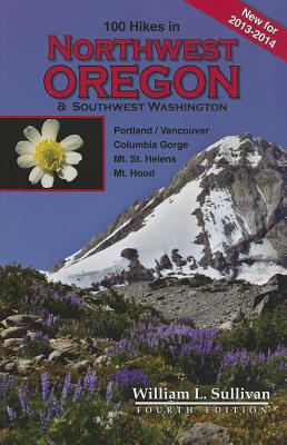 100 Hikes in Northwest Oregon & Southwest Washington By Sullivan, William L.